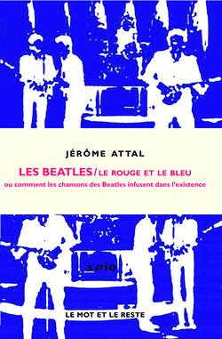 Le Rouge et le Bleu ou comment les chansons des Beatles infusent dans l'existence
